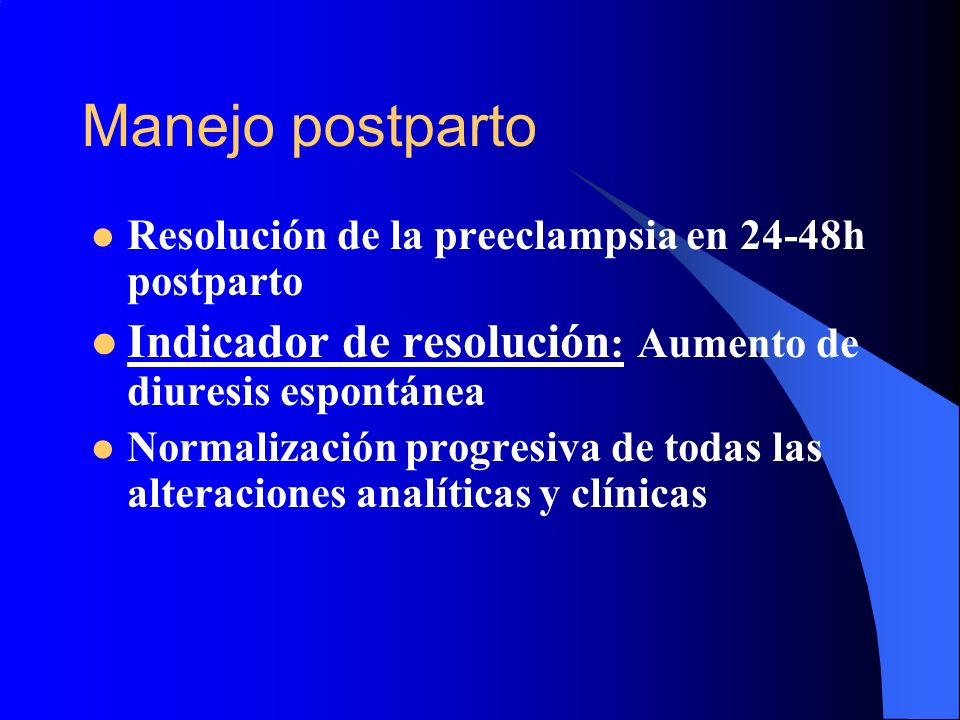 Manejo postparto Resolución de la preeclampsia en 24-48h postparto. Indicador de resolución: Aumento de diuresis espontánea.