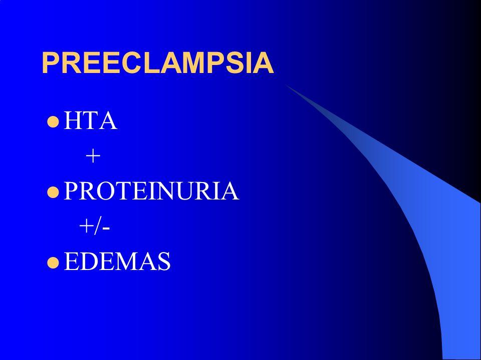 PREECLAMPSIA HTA + PROTEINURIA +/- EDEMAS