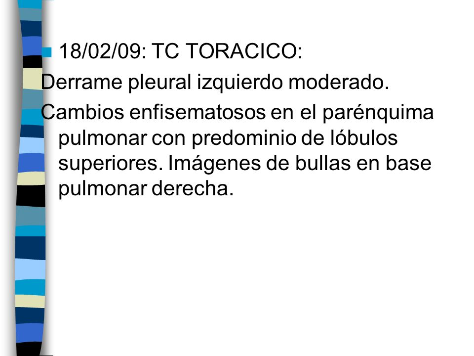 18/02/09: TC TORACICO:Derrame pleural izquierdo moderado.