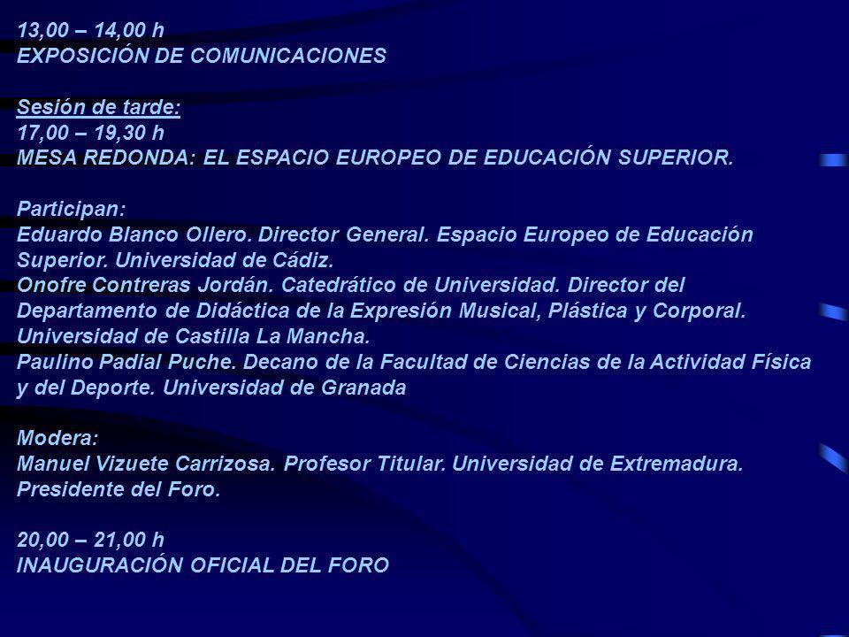 13,00 – 14,00 h EXPOSICIÓN DE COMUNICACIONES. Sesión de tarde: 17,00 – 19,30 h. MESA REDONDA: EL ESPACIO EUROPEO DE EDUCACIÓN SUPERIOR.