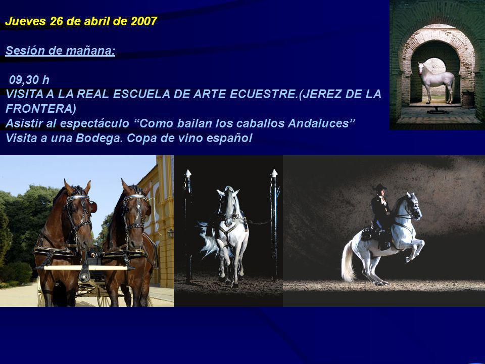 Jueves 26 de abril de 2007 Sesión de mañana: 09,30 h. VISITA A LA REAL ESCUELA DE ARTE ECUESTRE.(JEREZ DE LA FRONTERA)