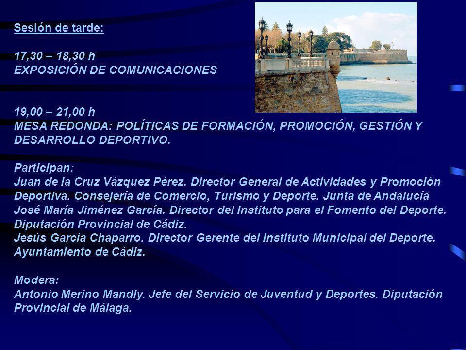 Sesión de tarde: 17,30 – 18,30 h. EXPOSICIÓN DE COMUNICACIONES. 19,00 – 21,00 h.