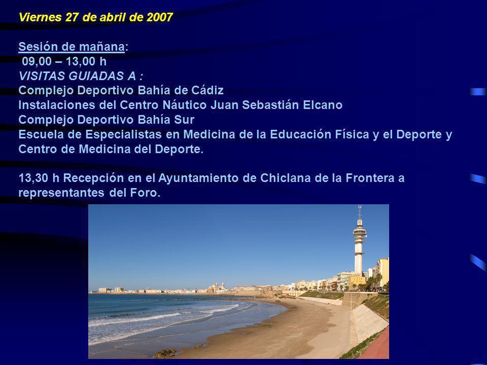 Viernes 27 de abril de 2007 Sesión de mañana: 09,00 – 13,00 h. VISITAS GUIADAS A : Complejo Deportivo Bahía de Cádiz.