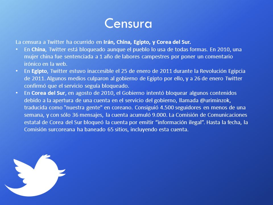 Censura La censura a Twitter ha ocurrido en Irán, China, Egipto, y Corea del Sur.