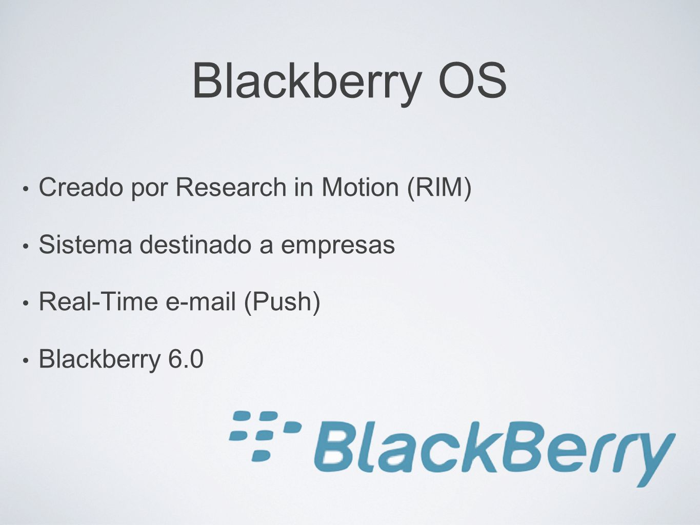 Blackberry OS Creado por Research in Motion (RIM)