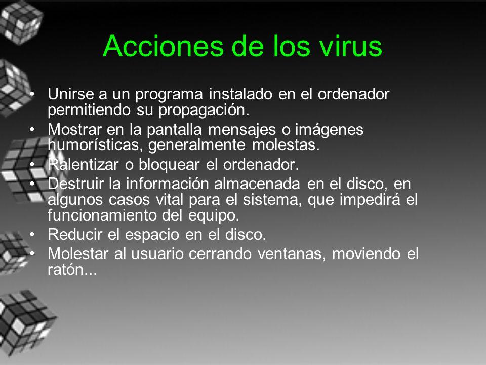 Acciones de los virus Unirse a un programa instalado en el ordenador permitiendo su propagación.
