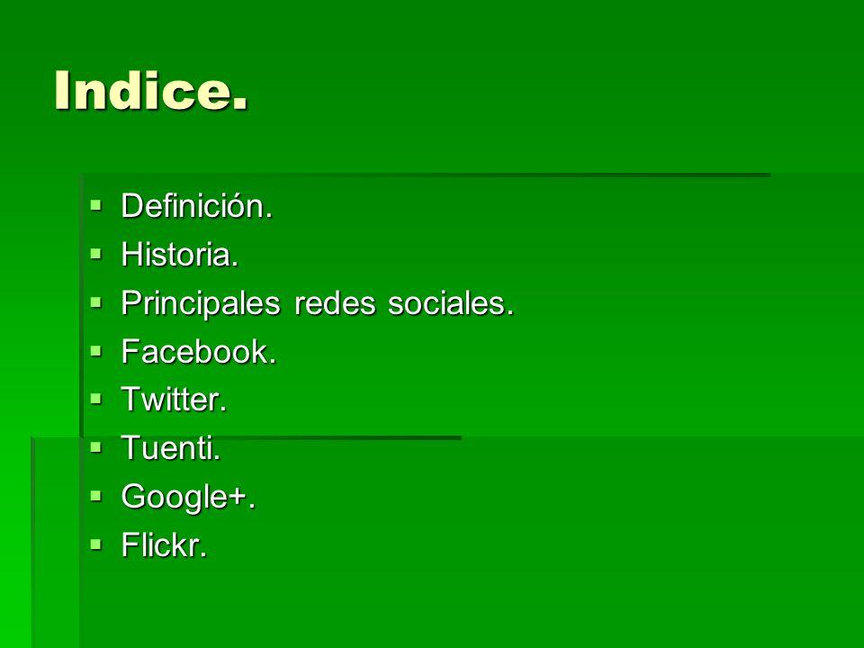 Indice. Definición. Historia. Principales redes sociales. Facebook.