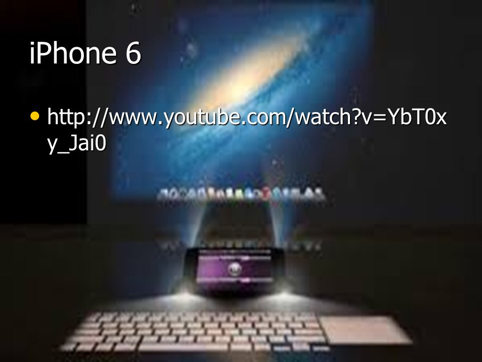 iPhone 6 http://www.youtube.com/watch v=YbT0xy_Jai0