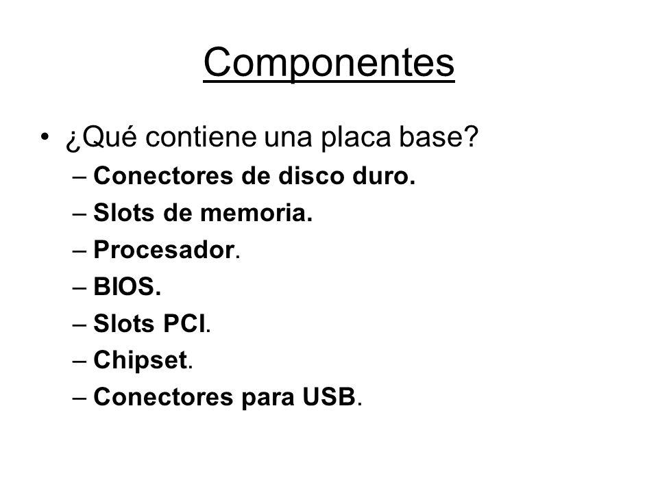 Componentes ¿Qué contiene una placa base Conectores de disco duro.