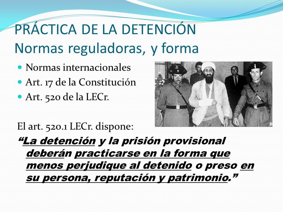 PRÁCTICA DE LA DETENCIÓN Normas reguladoras, y forma