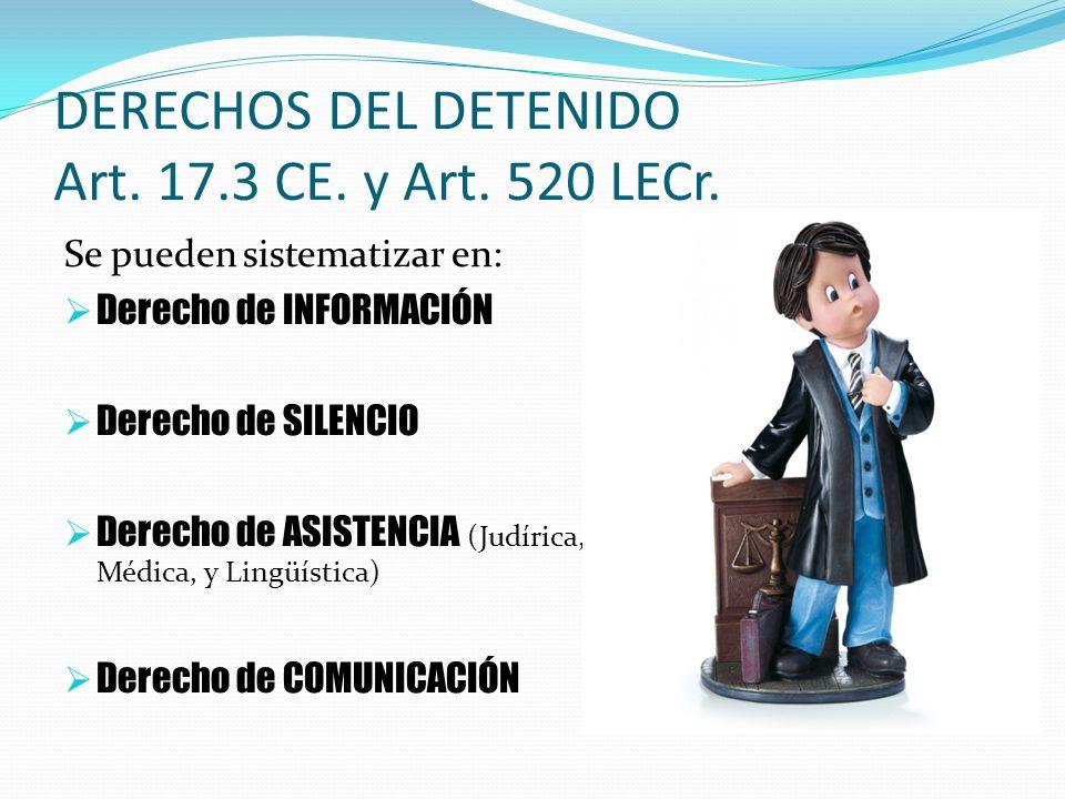 DERECHOS DEL DETENIDO Art. 17.3 CE. y Art. 520 LECr.