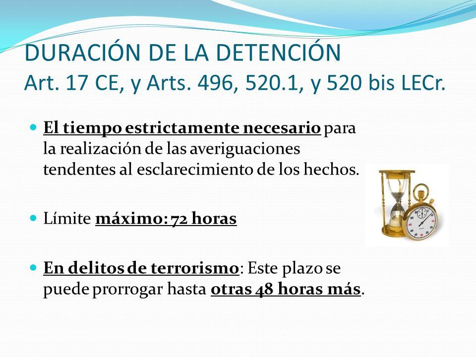 DURACIÓN DE LA DETENCIÓN Art. 17 CE, y Arts. 496, 520