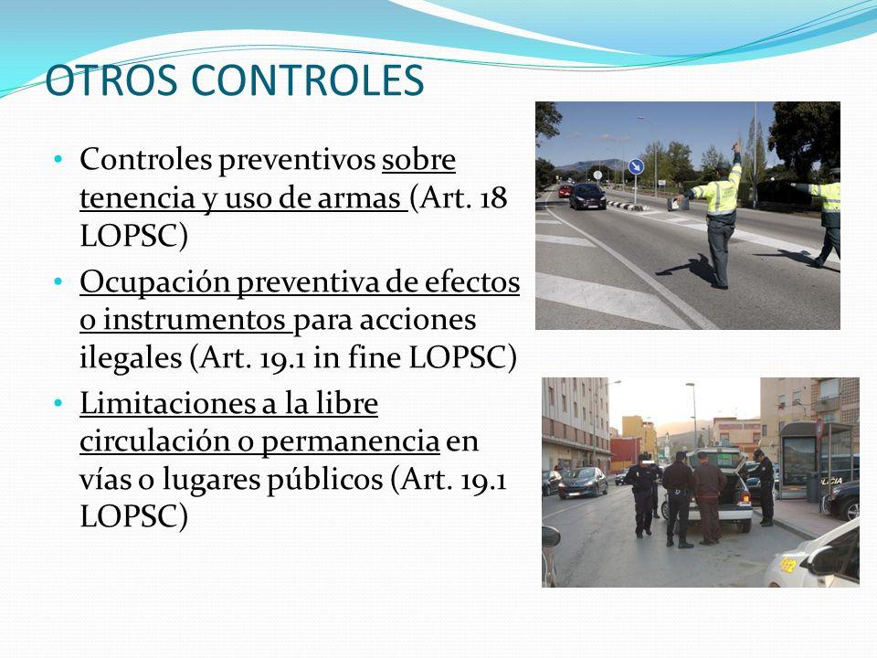 OTROS CONTROLES Controles preventivos sobre tenencia y uso de armas (Art. 18 LOPSC)