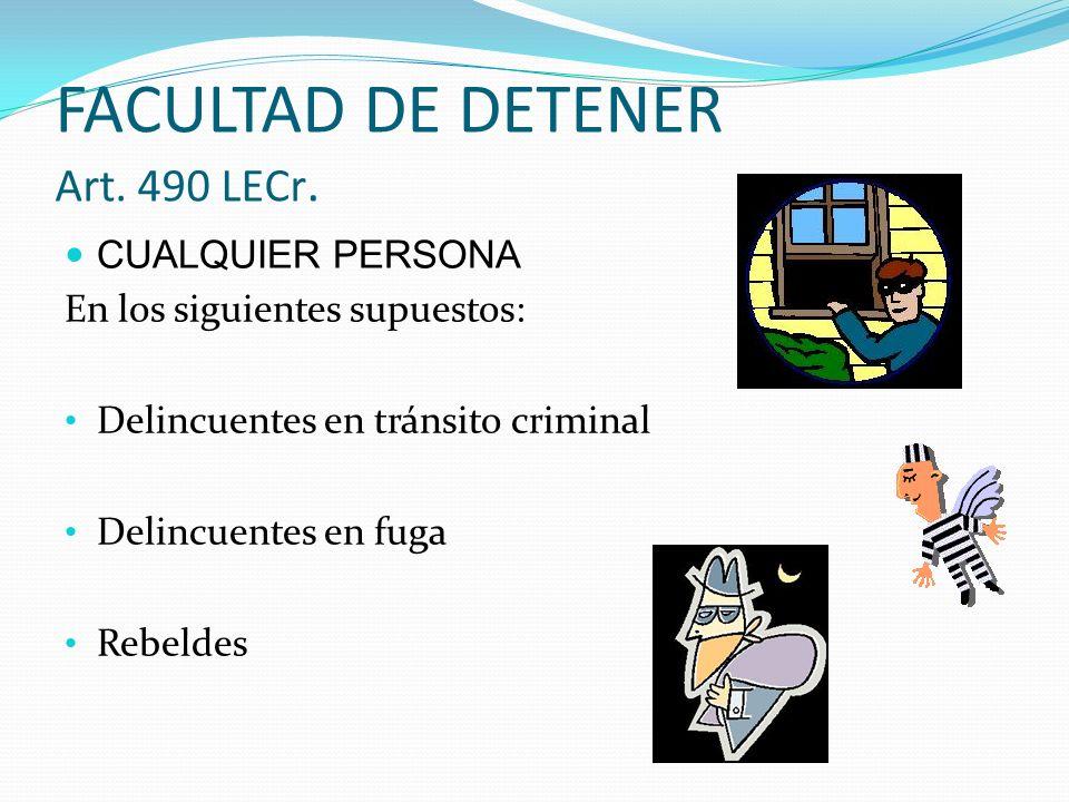 FACULTAD DE DETENER Art. 490 LECr.