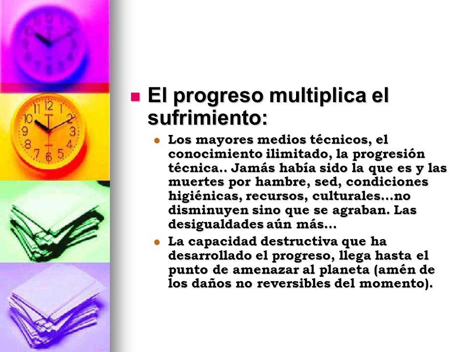El progreso multiplica el sufrimiento: