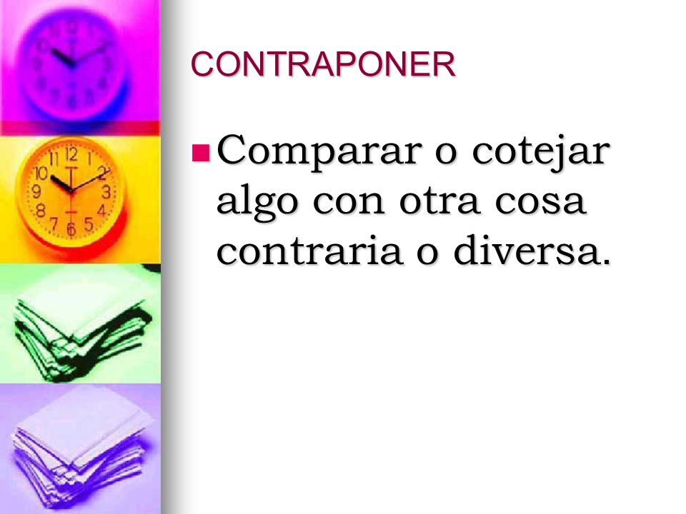 Comparar o cotejar algo con otra cosa contraria o diversa.