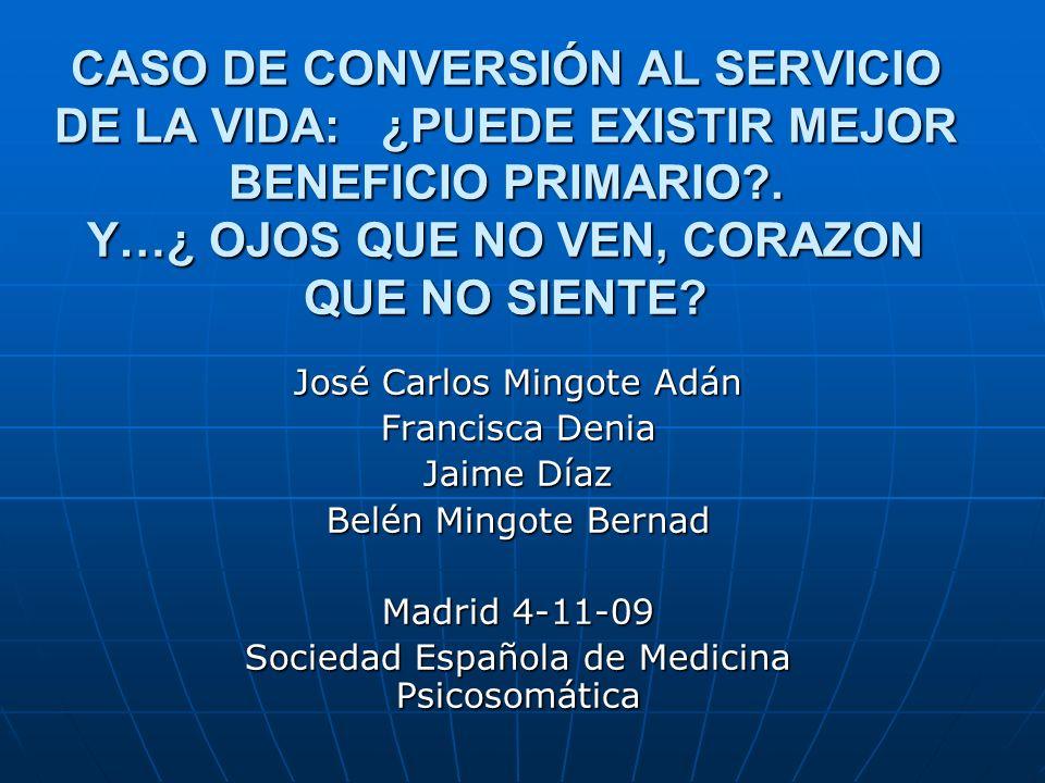 CASO DE CONVERSIÓN AL SERVICIO DE LA VIDA: ¿PUEDE EXISTIR MEJOR BENEFICIO PRIMARIO . Y…¿ OJOS QUE NO VEN, CORAZON QUE NO SIENTE