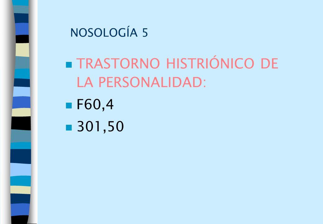 TRASTORNO HISTRIÓNICO DE LA PERSONALIDAD: F60,4 301,50