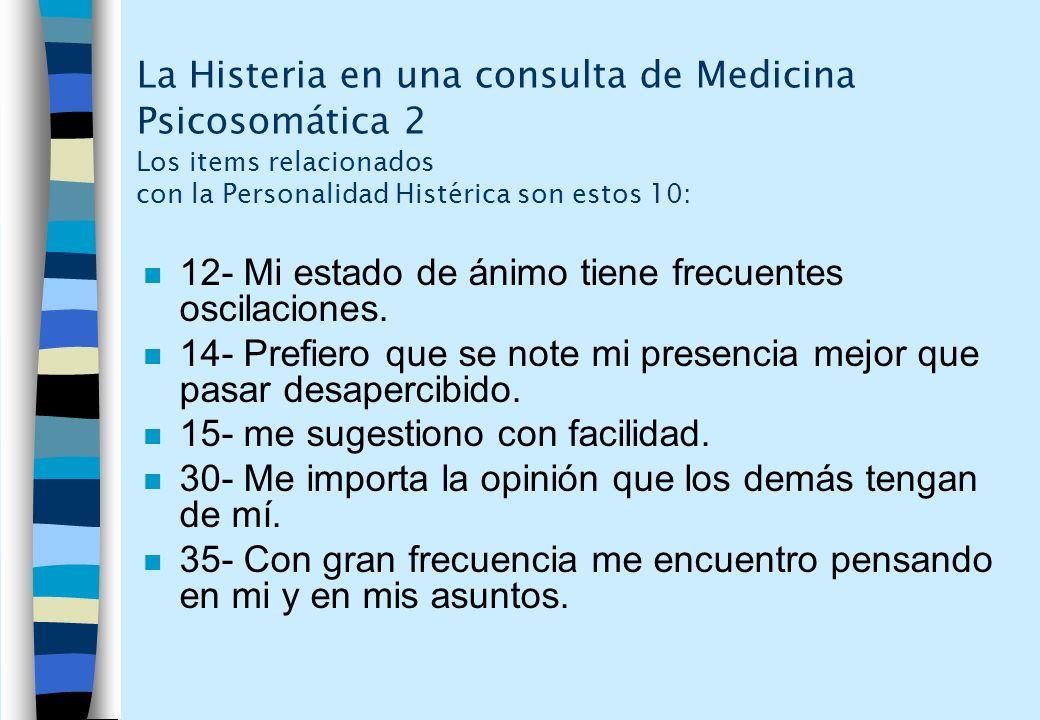 La Histeria en una consulta de Medicina Psicosomática 2 Los items relacionados con la Personalidad Histérica son estos 10: