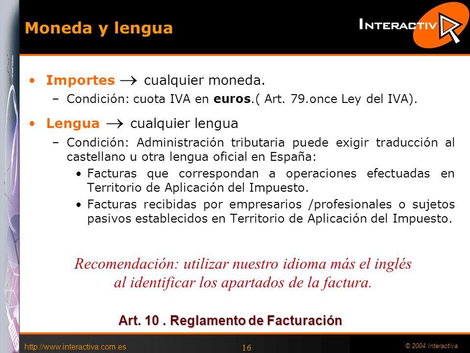 Moneda y lengua Importes  cualquier moneda. Condición: cuota IVA en euros.( Art. 79.once Ley del IVA).