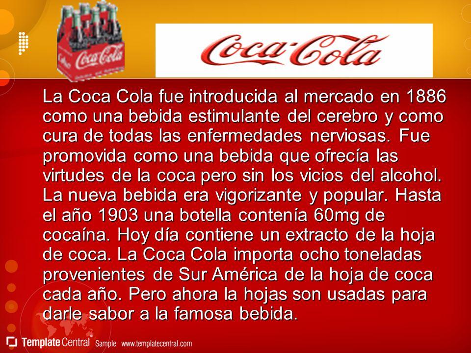 La Coca Cola fue introducida al mercado en 1886 como una bebida estimulante del cerebro y como cura de todas las enfermedades nerviosas.