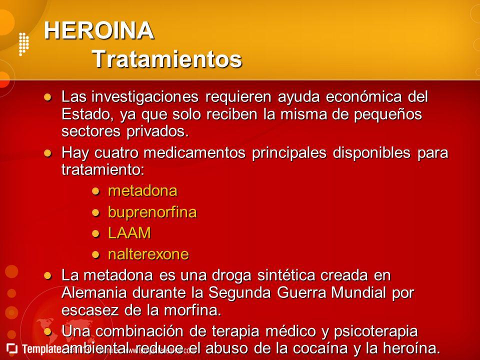 HEROINA Tratamientos Las investigaciones requieren ayuda económica del Estado, ya que solo reciben la misma de pequeños sectores privados.