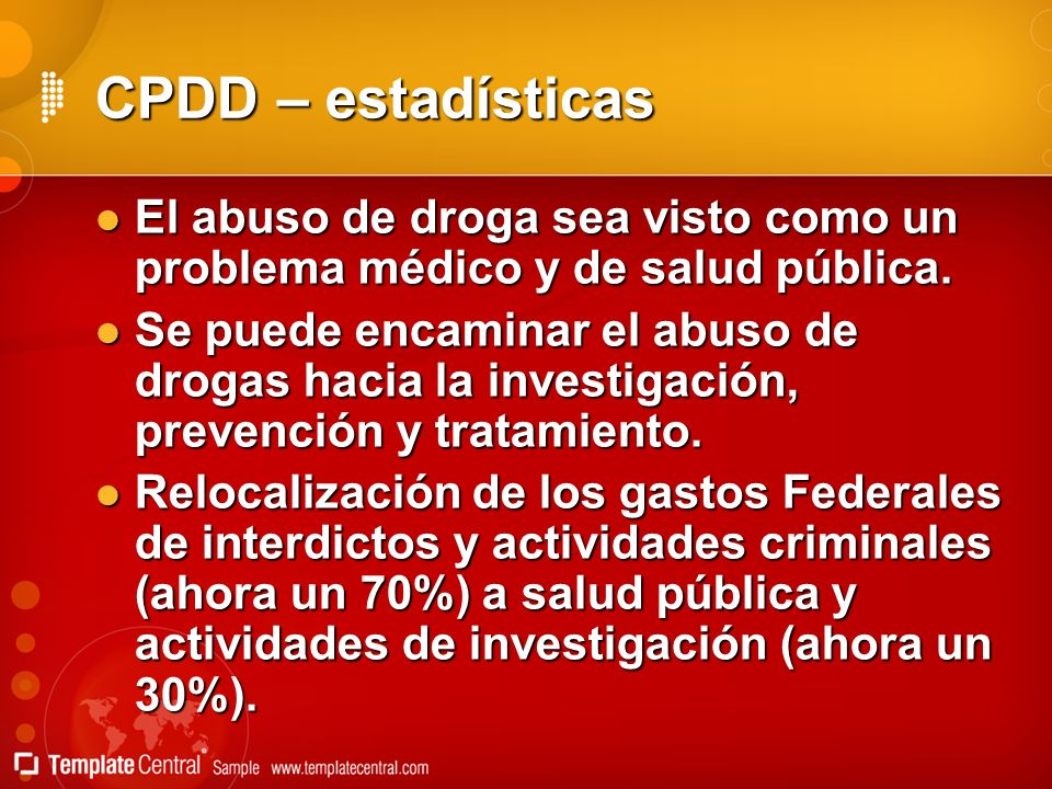 CPDD – estadísticas El abuso de droga sea visto como un problema médico y de salud pública.
