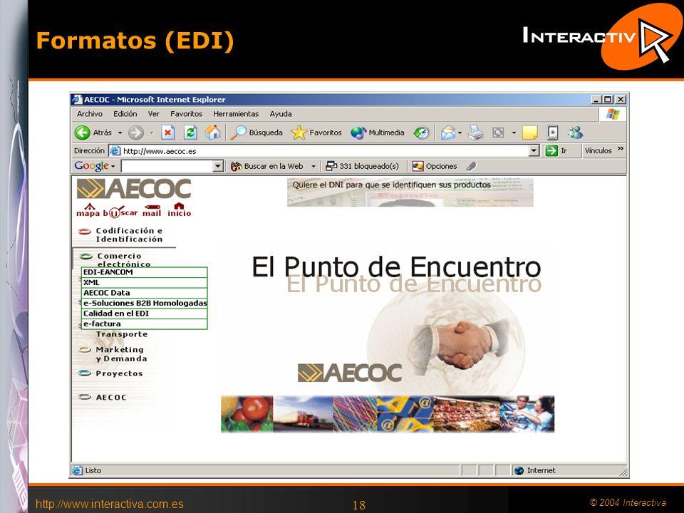 Formatos (EDI) http://www.interactiva.com.es © 2004 Interactiva