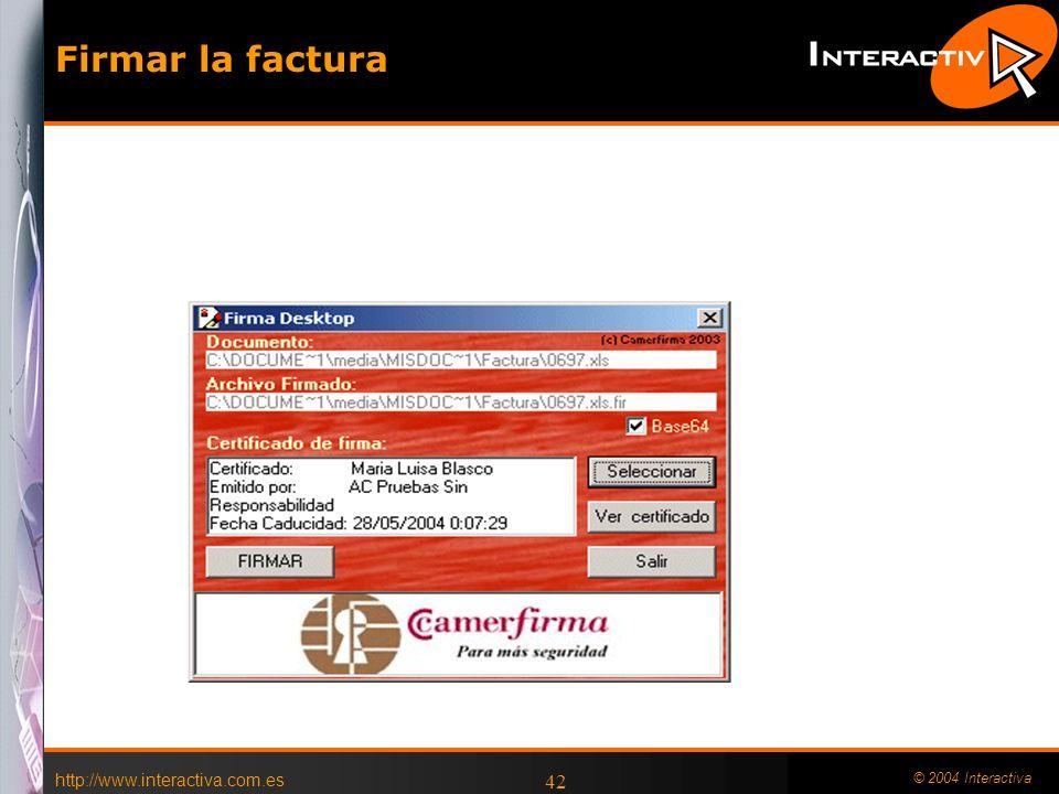 Firmar la factura http://www.interactiva.com.es © 2004 Interactiva