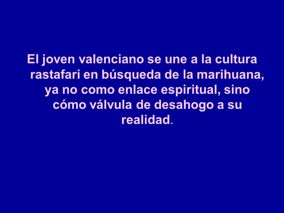 El joven valenciano se une a la cultura rastafari en búsqueda de la marihuana, ya no como enlace espiritual, sino cómo válvula de desahogo a su realidad.