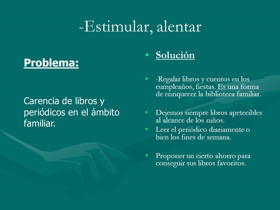 -Estimular, alentar Solución Problema: