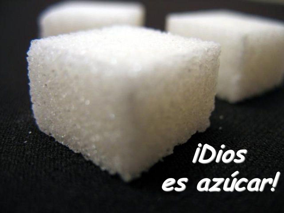 ¡Dios es azúcar!