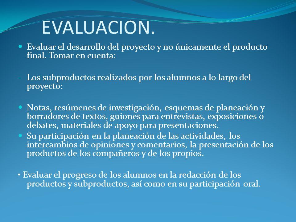 EVALUACION. Evaluar el desarrollo del proyecto y no únicamente el producto final. Tomar en cuenta: