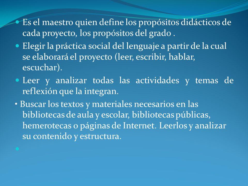 Es el maestro quien define los propósitos didácticos de cada proyecto, los propósitos del grado .