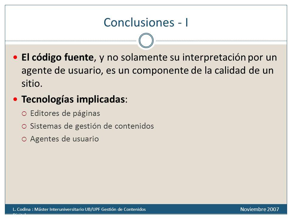 Conclusiones - I El código fuente, y no solamente su interpretación por un agente de usuario, es un componente de la calidad de un sitio.