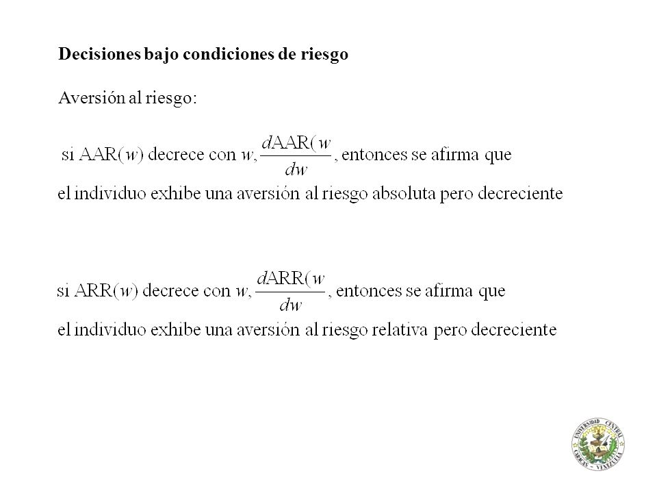 Decisiones bajo condiciones de riesgo Aversión al riesgo: