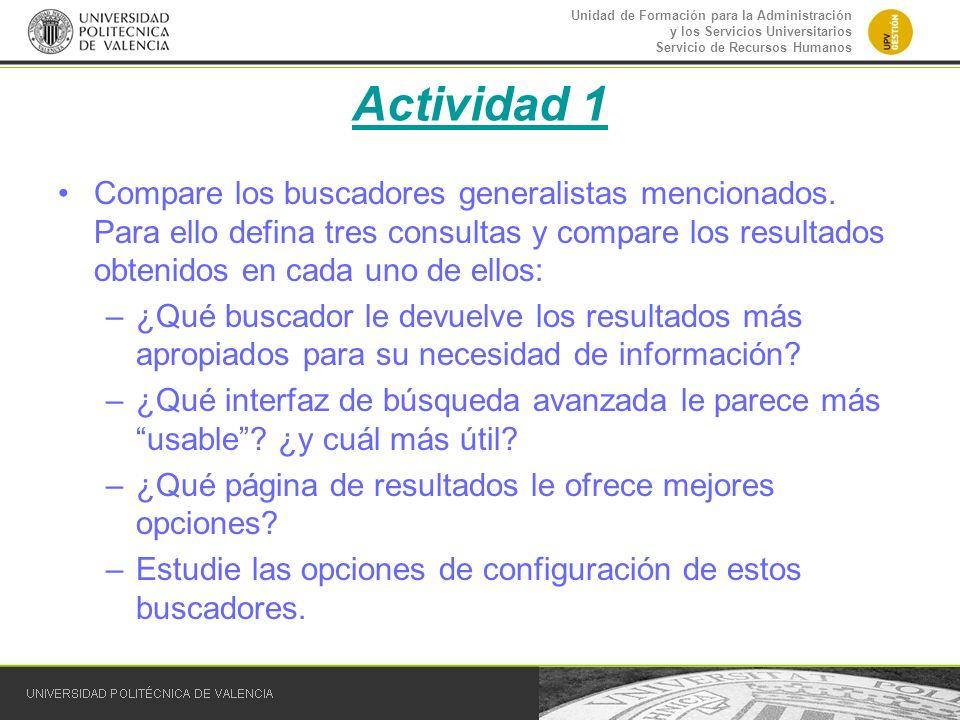 Actividad 1 Compare los buscadores generalistas mencionados. Para ello defina tres consultas y compare los resultados obtenidos en cada uno de ellos: