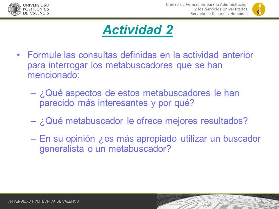 Actividad 2 Formule las consultas definidas en la actividad anterior para interrogar los metabuscadores que se han mencionado: