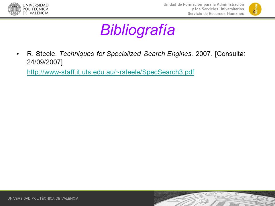 Bibliografía R. Steele. Techniques for Specialized Search Engines [Consulta: 24/09/2007]