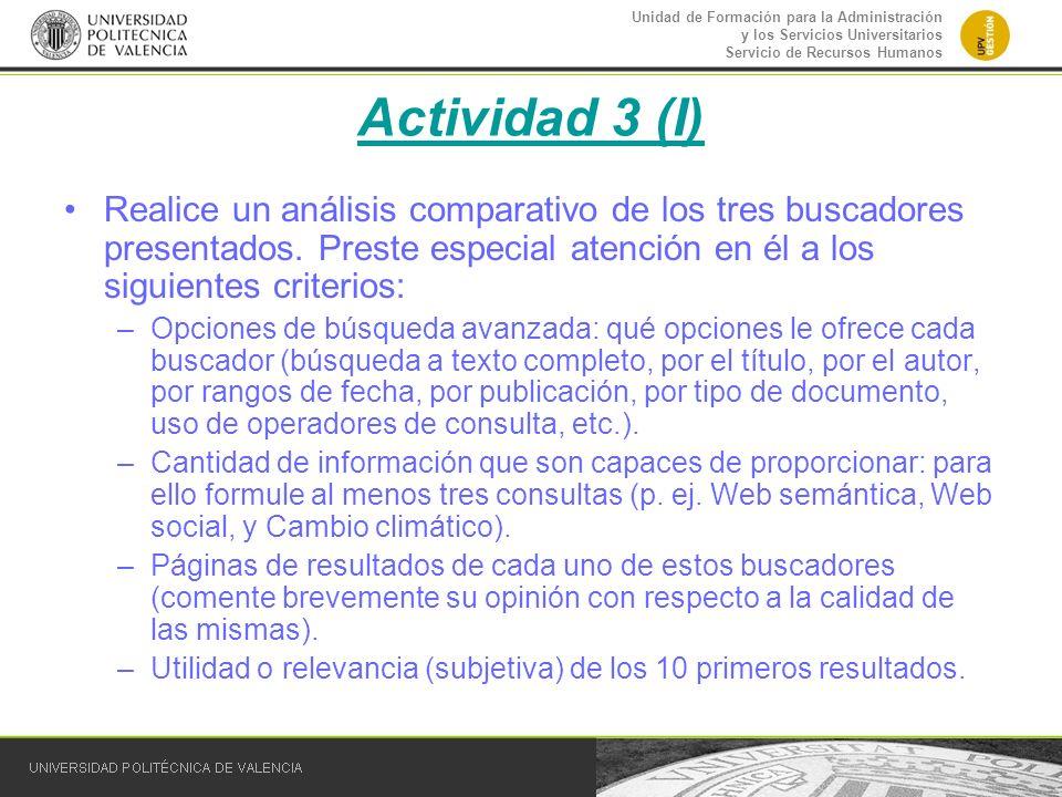 Actividad 3 (I) Realice un análisis comparativo de los tres buscadores presentados. Preste especial atención en él a los siguientes criterios: