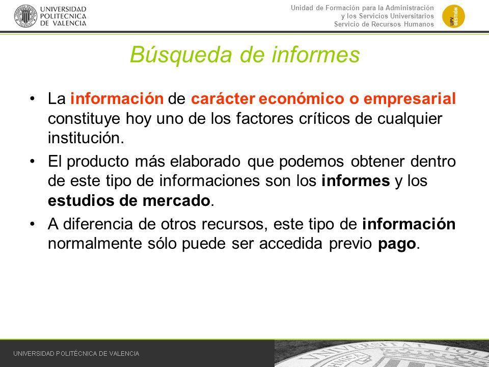 Búsqueda de informesLa información de carácter económico o empresarial constituye hoy uno de los factores críticos de cualquier institución.