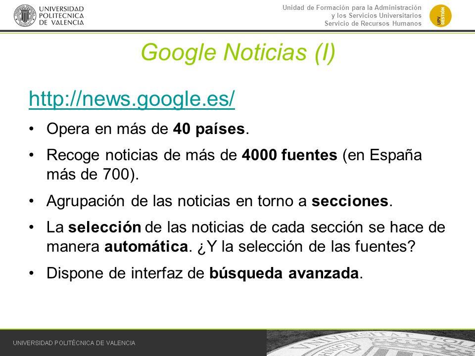 Google Noticias (I) http://news.google.es/ Opera en más de 40 países.