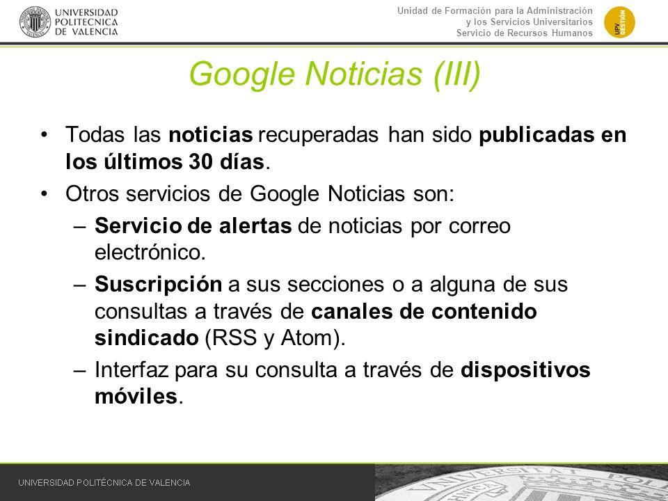 Google Noticias (III) Todas las noticias recuperadas han sido publicadas en los últimos 30 días. Otros servicios de Google Noticias son:
