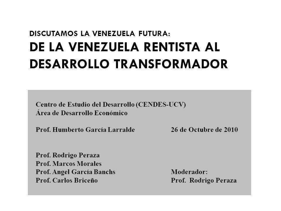 DISCUTAMOS LA VENEZUELA FUTURA: DE LA VENEZUELA RENTISTA AL DESARROLLO TRANSFORMADOR