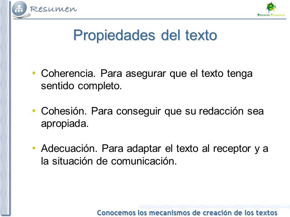 Propiedades del texto Coherencia. Para asegurar que el texto tenga sentido completo. Cohesión. Para conseguir que su redacción sea apropiada.