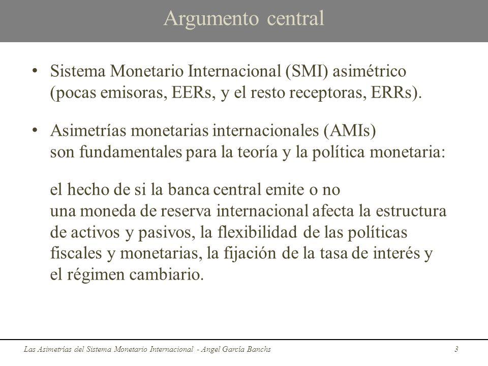 Argumento central Sistema Monetario Internacional (SMI) asimétrico (pocas emisoras, EERs, y el resto receptoras, ERRs).