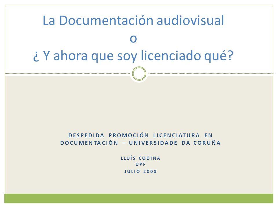 La Documentación audiovisual o ¿ Y ahora que soy licenciado qué