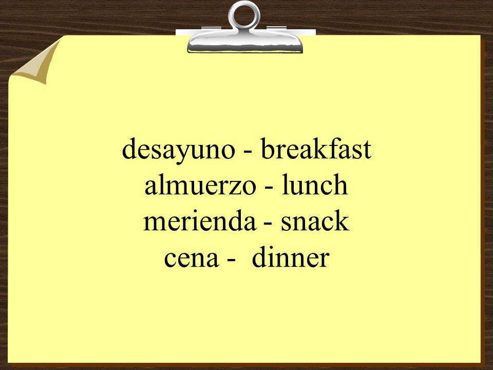 desayuno - breakfast almuerzo - lunch merienda - snack cena - dinner