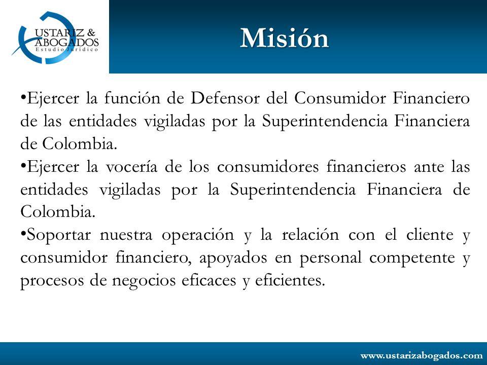 Misión Ejercer la función de Defensor del Consumidor Financiero de las entidades vigiladas por la Superintendencia Financiera de Colombia.