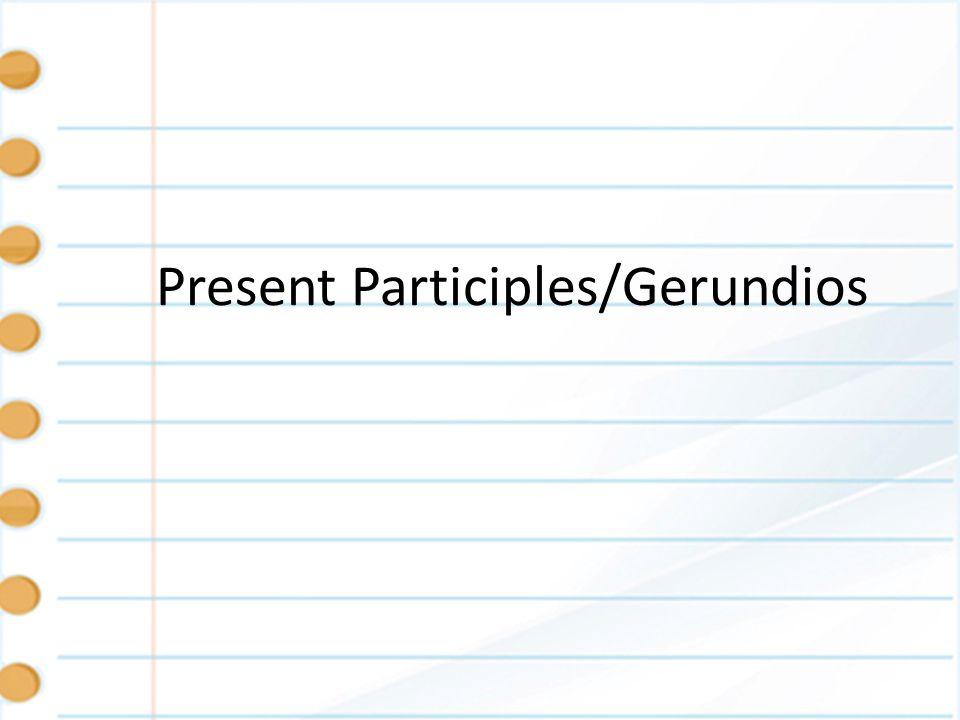 Present Participles/Gerundios